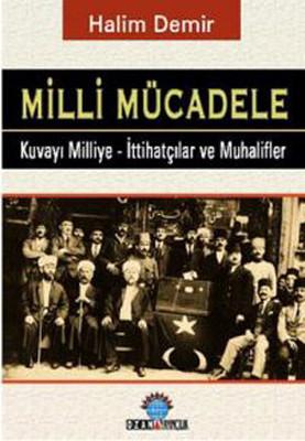 Milli Mücadele - Kuvay-ı Milliye - İttihatçılar ve Muhalifler