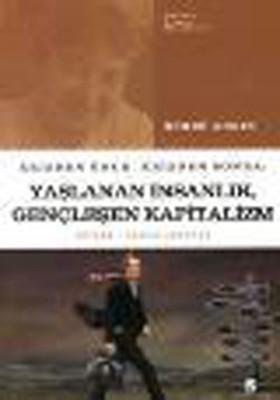 Yaşlanan İnsanlık Gençleşen Kapitalizm - Osman Akınay