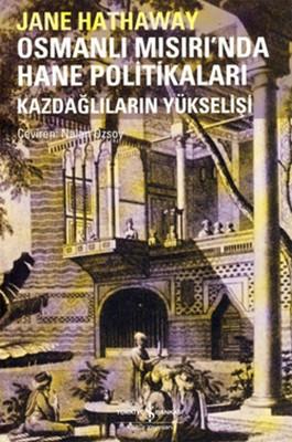 Osmanlı Mısırında Hane Politikaları - Kazdağlıların Yükselişi