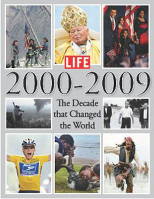 LIFE 2000-2009 The Decade that Changed the World