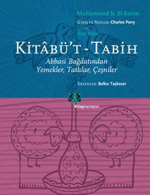 Kitâbü't - Tabih / Abbasi Bağdatından Yemekler,Tatlılar,Çeşniler