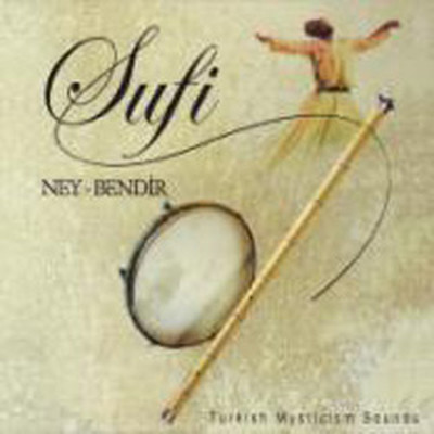 Mysticism Sounds - Sufi Ney-Bendir