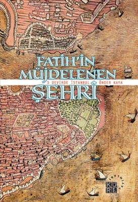 Fatih'in Müjdelenen Şehri - 3 Devirde İstanbul