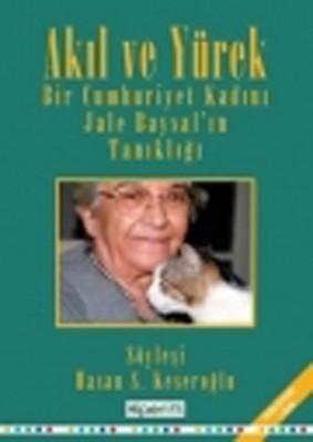 Bir Cumhuriyet Kadını Jale Baysal'ın Tanıklığı - Akıl ve Yürek