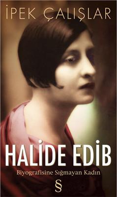 Halide Edib - Biyografisine Sığmayan Kadın