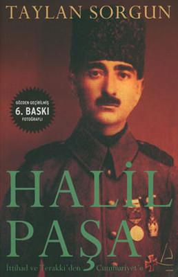 Halil Paşa - İttihad ve Terrakki'den Cumhuriyete