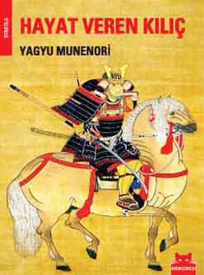 Hayat Veren Kılıç - The Life - Giving Sword Secret Teachings From The House Of The Shogun