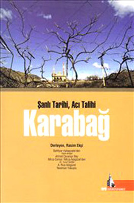 Karabağ - Şanlı Tarihi Acı Talihi
