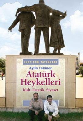 Atatürk Heykelleri - Kült, Estetik, Siyaset
