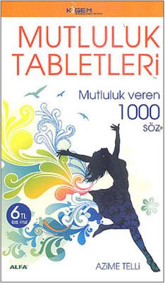 Mutluluk Tabletleri - Mutluluk veren 1000 Söz
