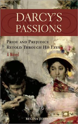 Darcy's Passions : Pride and Prejudice Retold Through His Eyes
