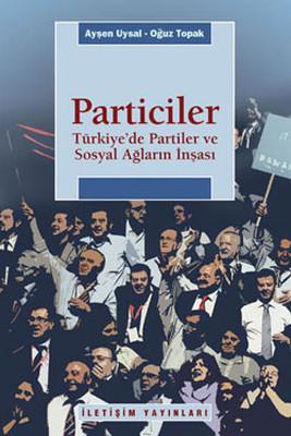 Particiler - Türkiye'de Partiler ve Sosyal Ağların İnşası