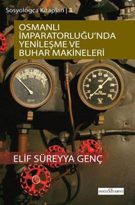 Sosyologca Kitapları 3 - Osmanlı İmparatorluğunda Yenileşme ve Buhar Makineleri