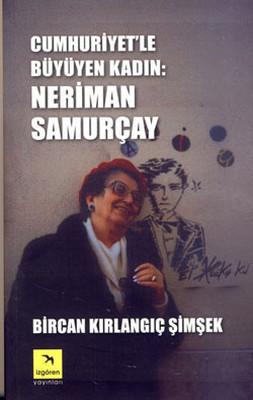 Cumhuriyet'le Büyüyen Kadın - Neriman Samurçay