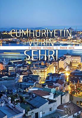 Cumhuriyetin Vitrin Şehri - 3 Devirde İstanbul