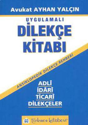 Uygulamalı Dilekçe Kitabı - Adli,İdari,Ticari Dilekçeler