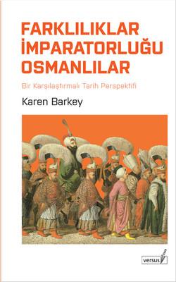 Farklılıklar İmparatorluğu - Karşılarştırmalı Tarih Perspektifinden Osmanlılar