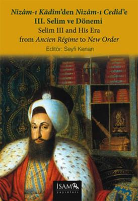 Nizam-ı Kadim'den Nizam-ı Cedid'e 3. Selim ve Dönemi
