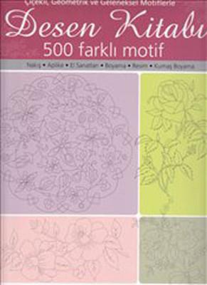 Desen Kitabı - Çiçekli Geometrik ve Geleneksel Motiflerle 500 Faklı Motif