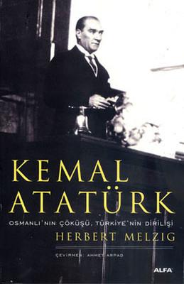 Kemal Atatürk - Osmanlı'nın Çöküşü, Türkiye'nin Dirilişi
