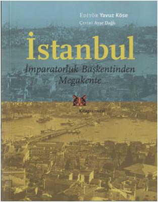 İstanbul - İmparatorluk Başkentinden Megakente