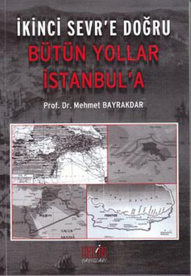 İkinci Sevr'e Doğru - Bütün Yollar İstanbul'a