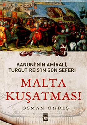 Malta Kuşatması - Kanuni'nin Amirali Turgut Reis'in Son Seferi