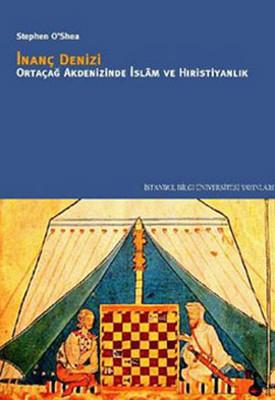 İnanç Denizi - Ortaçağ Akdenizinde İslam ve Hıristiyanlık