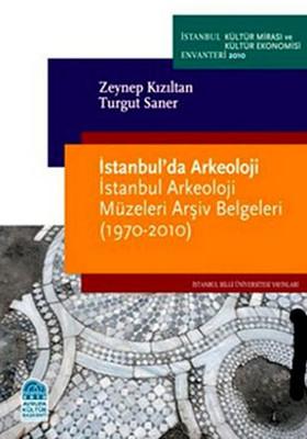 İstanbul'da Arkeoloji - İstanbul Arkeoloji Müzeleri Arşiv Belgeleri (1970-2010)
