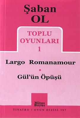 Toplu Oyunları 1 - Largo Romanamour-Gül'ün Öpüşü