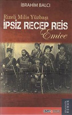 İpsiz Recep Reis - Rizeli Milis Yüzbaşı