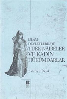 İslam Devletlerinde Türk Naibeleri ve Kadın Hükümdarlar