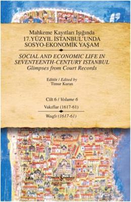 Mahkeme Kayıtları Işığında 17. Yüzyıl İstanbul'unda Sosyo-Ekonomik Yaşam - Cilt 6