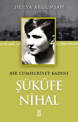 Şükufe Nihal - Bir Cumhuriyet Kadını