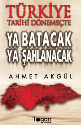 Türkiye Tarihi Dönemeçte - Ya Batacak Ya Şahlanacak