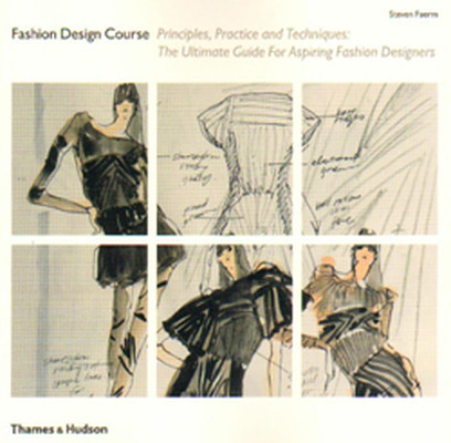 Fashion Design Course: Principles, Practice and Techniques: The Ultimate Guide for Aspiring Fashion