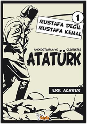 Anekdotlarla ve Çizgilerle Atatürk 1 - Mustafa Değil Mustafa Kemal