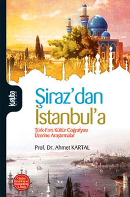 Şiraz'dan İstanbul'a Türk - Fars Coğrafyası Üzerine Araştırmalar
