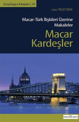 Macar Kardeşler (Macar-Türk İlişkileri Üzerine Makaleler)