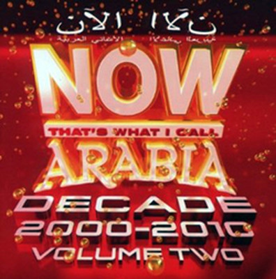 Now That's What I Call Arabia: Decade 2000-2010 Vol.2