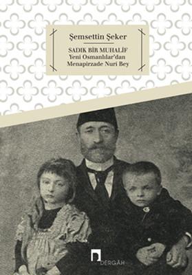 Sadık Bir Muhalif Yeni Osmanlılar'dan Menapirzade Nuri Bey