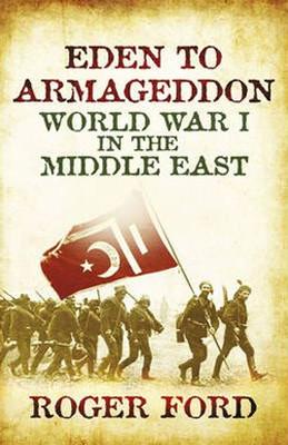 Eden To Armageddon: World War I The Middle East