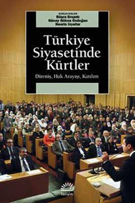 Türkiye Siyasetinde Kürtler - Direniş, Hak Arayışı, Katılım
