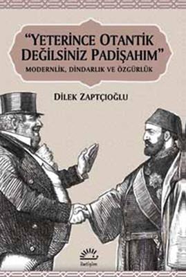 """""""Yeterince Otantik Değilsiniz Pahişahım"""" - Modernlik, Dindarlık ve Özgürlük"""