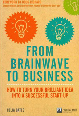 From Brainwave to Business: How to Turn Your Brilliant Idea into a Successful Start-up