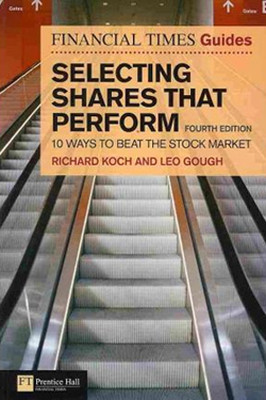 Financial Times Guide to Selecting Shares That Perform: 10 Ways to Beat the Stock Market