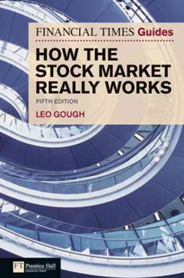 Financial Times Guide to How the Stock Market Really Works: The Guerilla Investor's Secret Handbook