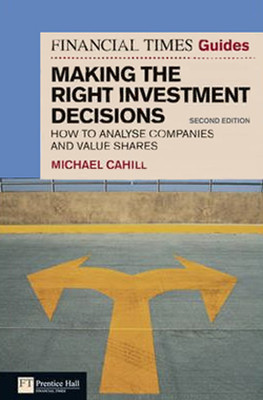 Financial Times Guide to Making the Right Investment Decisions: How to Analyse Companies and Value