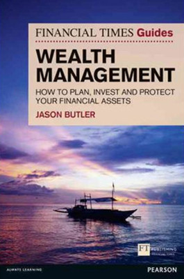 FT Guide to Wealth Management: How to Plan, Invest and Protect Your Financial Assets