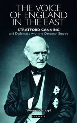 The Voice of England in the East: Stratford Canning and Diplomacy with the Ottoman Empire